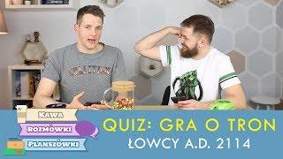 Łowcy A.D. 2114 i quiz Gra o Tron | Kawa, rozmówki i planszówki