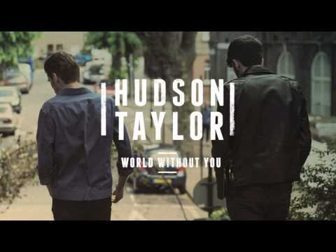 Hudson Taylor - World Without You (Official Audio)