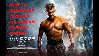 How To Download Vivegam Full Movie In hindi Dubbed 100% working!!!!!