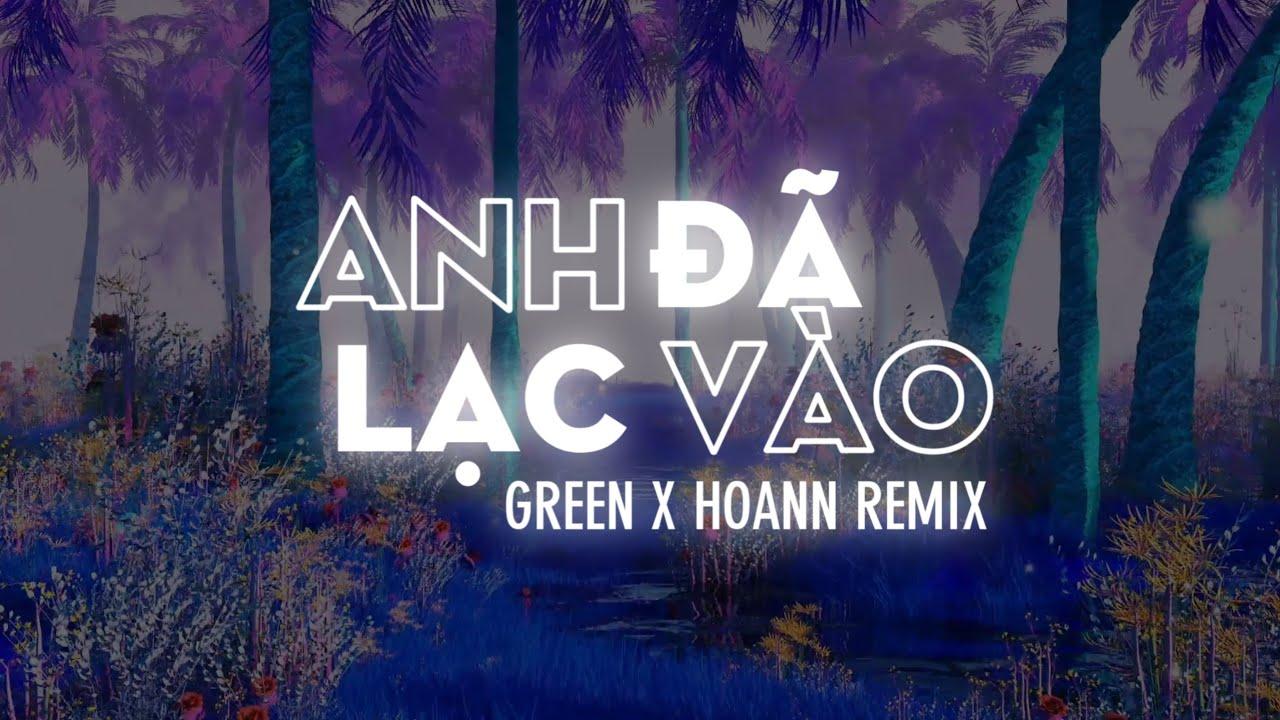 Anh Đã Lạc Vào - Green x HoanN Remix | Bản Remix VinaHouse Cực Căng 2021