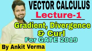 LECTURE 1 VECTOR CALCULUS -GRADIENT DIVERGENCE AND CURL