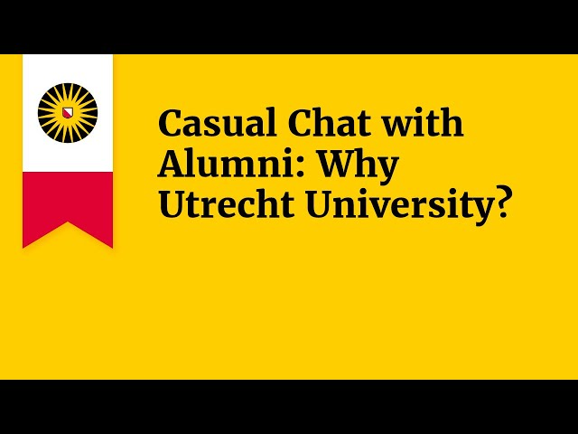 Casual Chat with Alumni: Why Utrecht University?