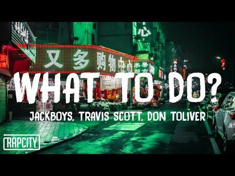 JACKBOYS, Travis Scott - WHAT TO DO? (Lyrics) ft. Don Toliver