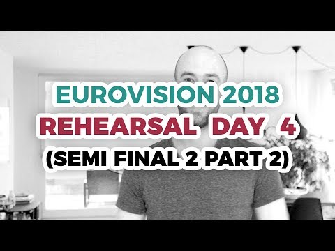 First Rehearsals Day 4 (semi final 2 part 2) My reaction - Eurovision 2018