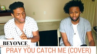 Pray You Catch Me - Beyonce | BROTHER Cover |