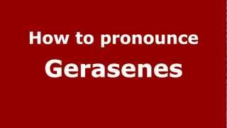 How to Pronounce Gerasenes - PronounceNames.com