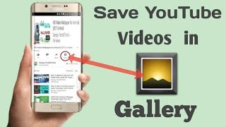 Saving  youtub videos in your gallery