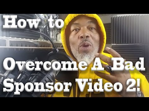 How to Overcome a Bad Sponsor Video 2