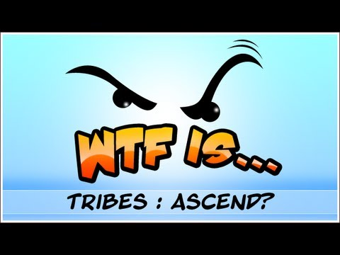 ► WTF Is... - Tribes Ascend (beta) ?