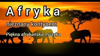 Afryka - nieznany kontynent. Ludzie, krajobrazy, zwierzęta. Afrykańska muzyka. Full HD.