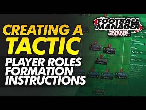 Creating A Tactic Guide: FM18 Player Roles, Formation, Team Instructions | Football Manager 2018