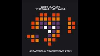 Beto Catuta - Princesa Fantasma (Jotacemelo Progressive Remix)
