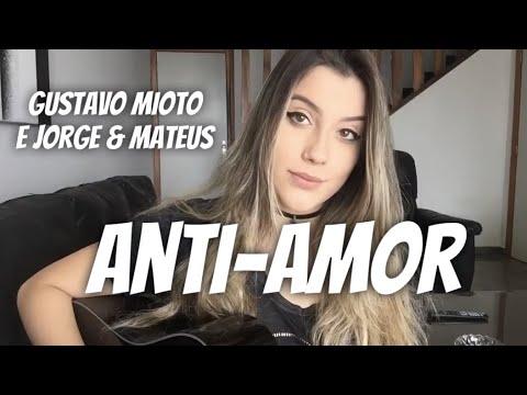 Gustavo Mioto - Anti-Amor (feat. Jorge e Mateus) (cover Isa Guerra)