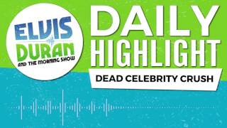 Who Is Your Dead Celebrity Crush? | Elvis Duran Daily Highlight