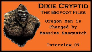 Oregon Man is Charged by Massive Bigfoot. Interview_07