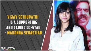 Vijay Sethupathi Is A Supporting And Caring Co-star - #MadonnaSebastian