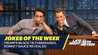 Seth's Favorite Jokes of the Week: Trump's Black Tie Fundraiser, Donkey Sauce Revealed