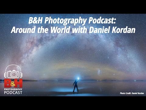 B&H Photography Podcast: Around the World with Daniel Kordan