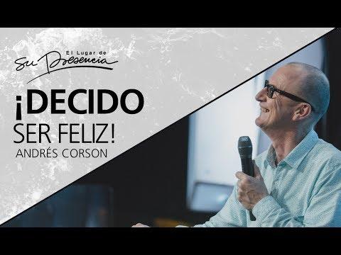 ¡Decido ser feliz! - Andrés Corson - 3 Junio 2017