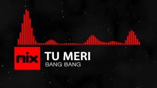 ▶ Bang Bang - Tu Meri Full Song | Lyrics █ мιхoιd █