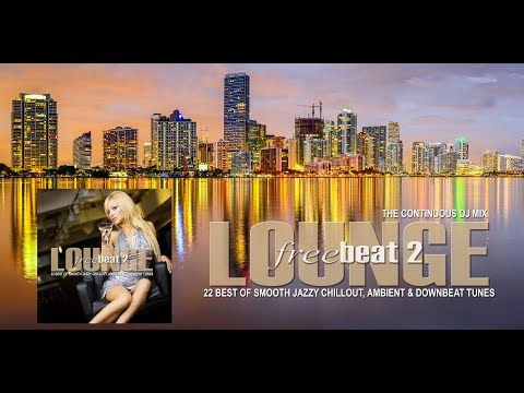 Lounge Freebeat 2 (22 Best of Smooth Jazzy Chill Out & Downbeat Tunes) Continuous Mix (Full HD)