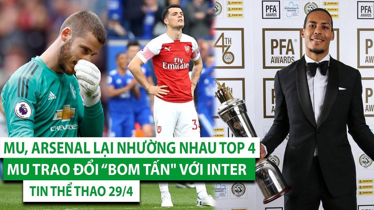 """TIN THỂ THAO 29/4  MU, Arsenal lại nhường nhau Top 4, MU trao đổi """"bom tấn"""