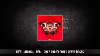 LifE:::RuNs:::rEd - Only Our Enemies Leave Roses | HQ