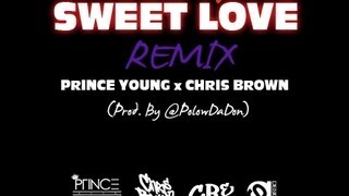 "Chris Brown feat. Prince Young ""Sweet Love"" (REMIX) [Produced by Polow Da Don]"