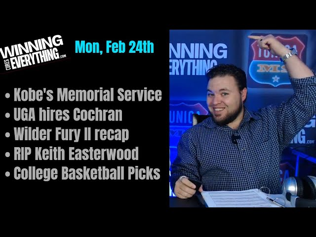 2/24 Farewell Kobe, Scott Cochran to Georgia, Wilder Fury recap, College Basketball Picks