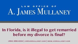 In Florida, is it illegal to get remarried before my divorce is final?