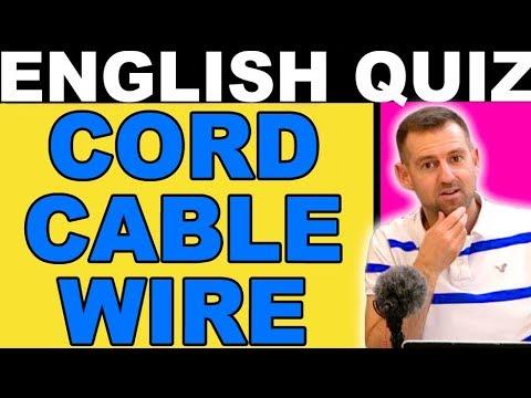 ENGLISH QUIZ! Cord Cable Wire