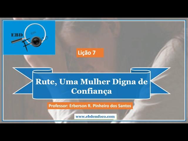Lição 7 - Rute , uma mulher digna de confiança