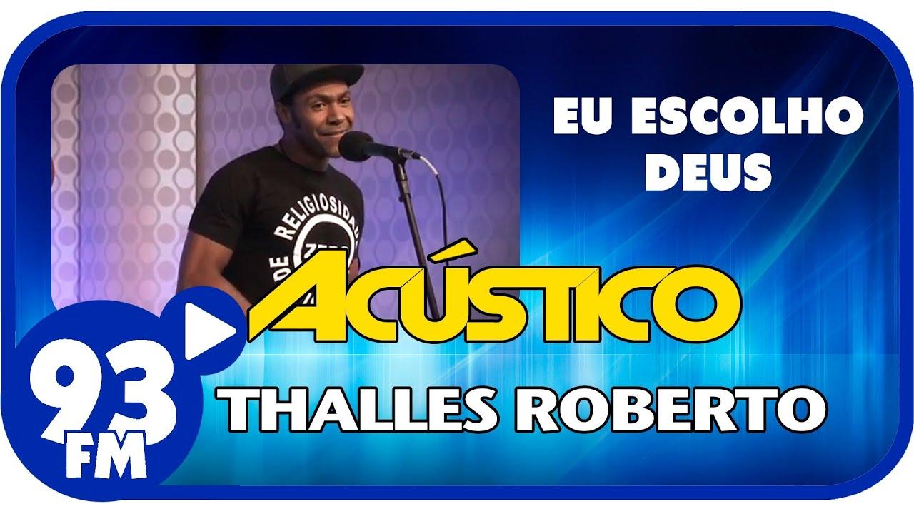 Thalles Roberto - EU ESCOLHO DEUS - Acústico 93 - AO VIVO - Outubro de 2013