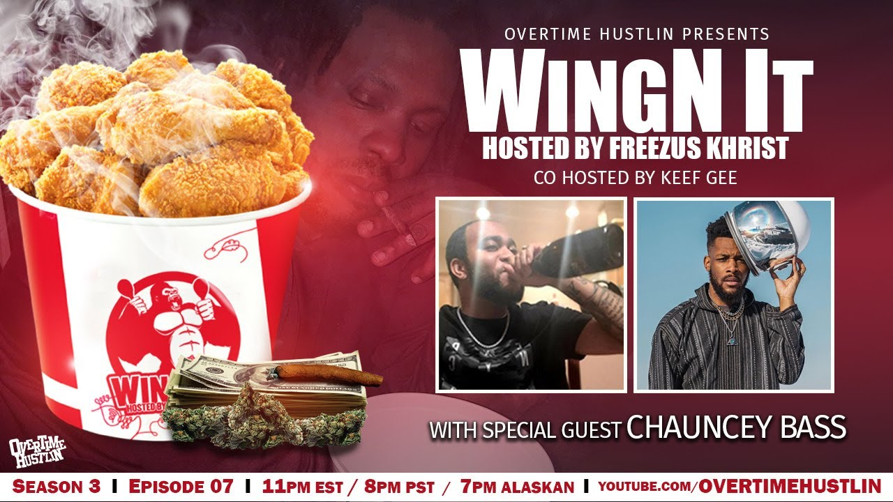 WingN It (Hosted By Freezus Khrist) : Season 3 Ep. 7 : Chauncy Bass : Powered by Overtime Hustlin