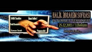 Halil İbrahim Sofrası - İNTERNET 3.Bölüm (25.12.2013)