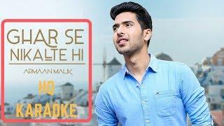 Ghar Se Nikalte Hi Karaoke | Armaan Malik | Amaal Malik | Lyrical
