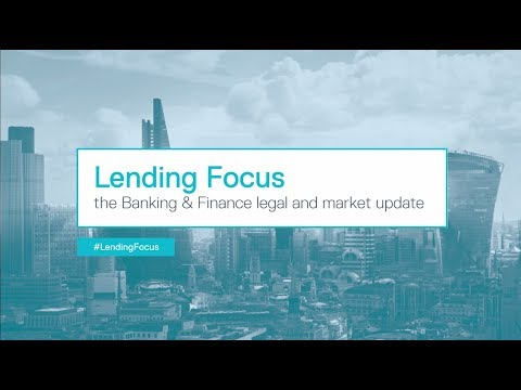 Lending focus - the banking & finance legal and market update