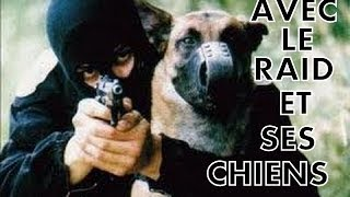 REPORTAGE  AVEC LE RAID ET SES CHIENS (unité d'élite de la police nationale)