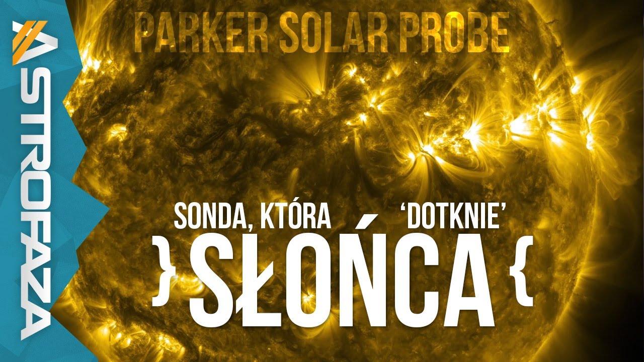 Sonda, która dotknie Słońca ( Parker Solar Probe ) – AstroFaza