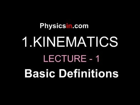 KINEMATICS   Lecture-1   (Basic definitions)