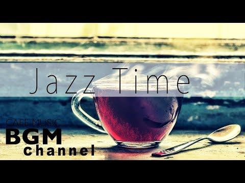 【Jazz Music】Smooth Jazz Cafe Music For Work, Study - Background Jazz Music