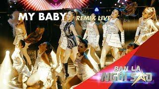 My Baby (Remix Live) | Liz khẳng Định Tư Chất Ngôi Sao Với Bản Hit Của Hồ Ngọc Hà | Be A Star