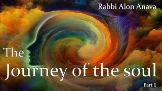 The journey of the soul from beginning to end - Part 1 - Rabbi Alon Anava