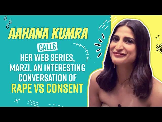 Marzi   Aahana Kumra calls her Web Series, Marzi, an Interesting Conversation on RAPE vs CONSENT