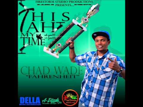 Chad Wade This Ah My Time!!