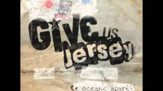 Watch Give Us Jersey Oceans Apart video