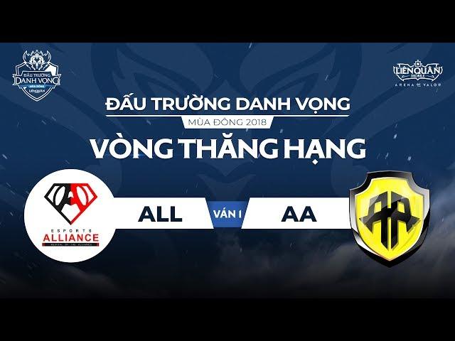 [Ván 1] ALL vs AA - Vòng Thăng Hạng ĐTDV Mùa Đông 2018- Garena Liên Quân Mobile
