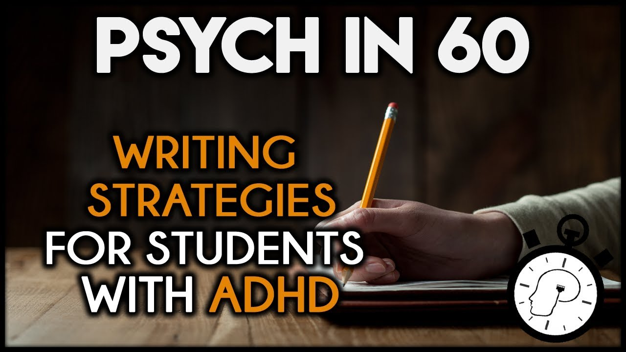 Writing Strategies for Students with ADHD   Psych in 60