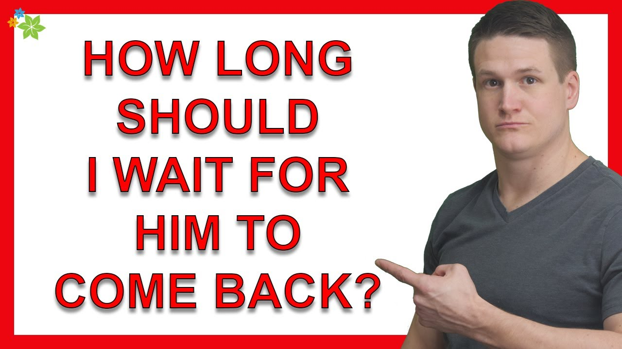How Long Should I Wait For Him To Come Back And Make Me His Priority?