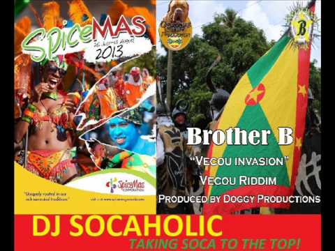BROTHER B - VECOU INVASION - VECOU RIDDIM - GRENADA SOCA 2013